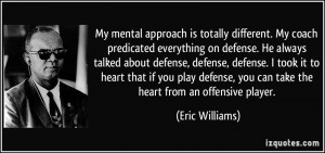 is totally different. My coach predicated everything on defense. He ...