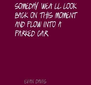 Evan Davis Someday we'll look back on this moment Quote