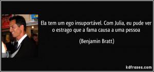 ... eu pude ver o estrago que a fama causa a uma pessoa (Benjamin Bratt