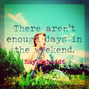 weekend-quotes-best-inspiring-sayings-roy-schmidt.jpg