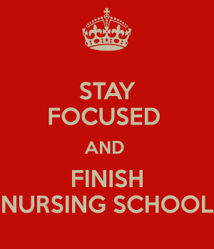 STAY FOCUSED AND FINISH NURSING SCHOOL