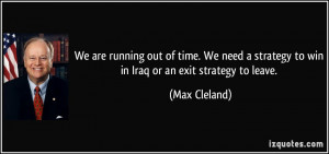 We are running out of time. We need a strategy to win in Iraq or an ...