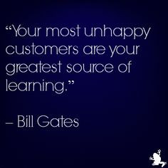 CustServ quote from Bill Gates on the value of unhappy customers http ...