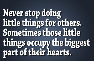 Helping Other People Quotes little things for others