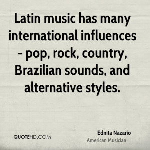 Latin music has many international influences - pop, rock, country ...