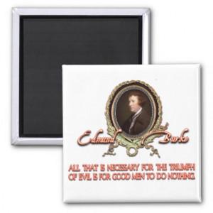 Edmund Burke Quote: Evil Triumphs Refrigerator Magnet