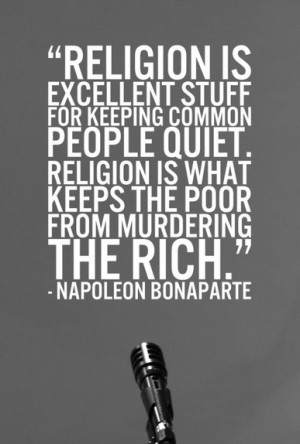 Religion is excellent stuff for keeping common people quiet. Religion ...