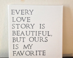 12x12 inch Quote on Canvas - Every Love Story Is Beautiful, But Ours ...