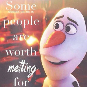 Some people are worth melting for - Olaf from