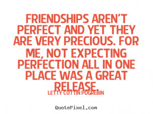 Letty Cottin Pogrebin Quotes - Friendships aren't perfect and yet they ...