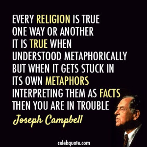 Joseph Campbell Quote - Every religion is true one way or another.