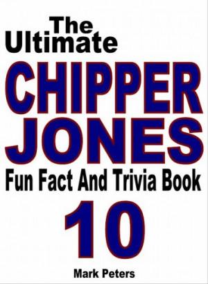 The Ultimate Chipper Jones Fun Fact And Trivia Book