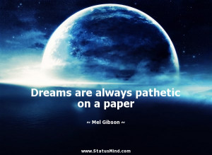 ... are always pathetic on a paper - Mel Gibson Quotes - StatusMind.com