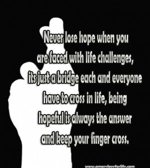 Never lose hope when you are faced with life challenges