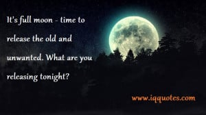 It's full moon – time to release the old and unwanted. What are ...