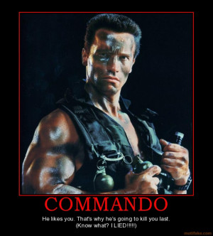 COMMANDO - He likes you. That's why he's going to kill you last. (Know ...