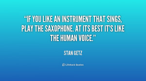 If you like an instrument that sings, play the saxophone. At its best ...