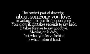 ... . Moving on is easy but what you leave behind is what makes it hard