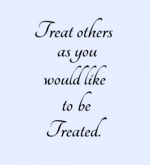 treat other how you want to be treated quotes - Google Search