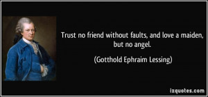 Trust no friend without faults, and love a maiden, but no angel ...