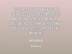 quote-Janis-Karpinski-its-hard-to-be-happy-when-you-21649.png