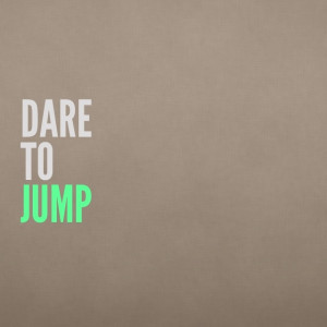 Dare to jump.