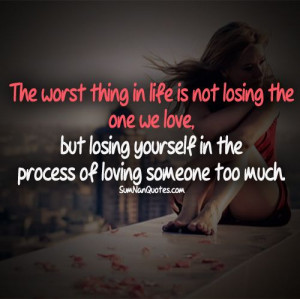 ... love, but losing yourself in the process of loving someone too much