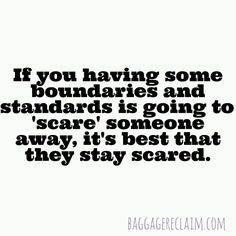 If you having some boundaries and standards is going to 'scare ...