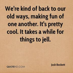 Josh Beckett - We're kind of back to our old ways, making fun of one ...