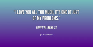quote-Herve-Villechaize-i-love-you-all-too-much-its-99736.png