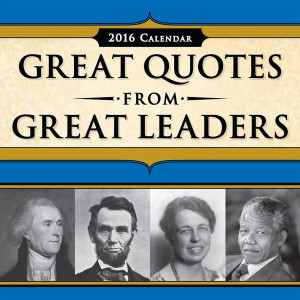 Great Quotes from Great Leaders 2016 Desk Calendar