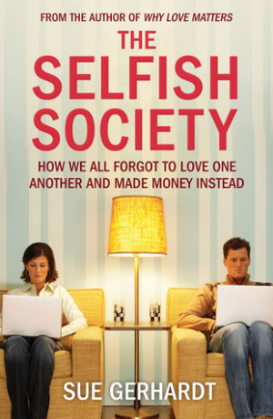 The Selfish Society: How We All Forgot to Love One Another and Made ...