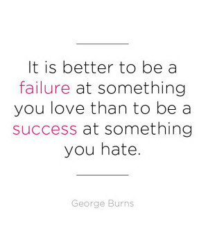Graduation Quote. It is better to be a failure at something you love ...