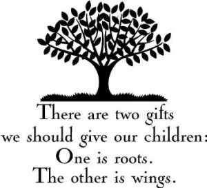 There Are Two Gifts We Should Give Our Children One Is Roots