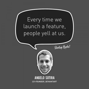 Every Time We Launch A Feature People Yell At Us - Advertising Quote