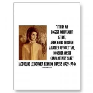... consider myself comparatively sane. - Jacqueline Kennedy Onassis