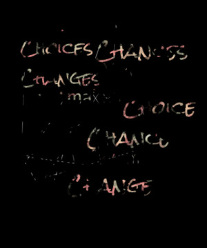 Quotes Picture: the 3 c's of life: choices chances changes you must ...