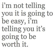 ... going-to-be-easy-im-telling-you-its-going-to-be-worth-it-college-quote