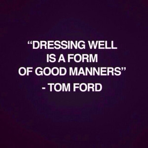 Respect each other. Dress nicely.