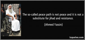 ... and it is not a substitute for jihad and resistance. - Ahmed Yassin