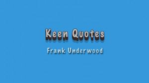 Keen Quotes: Frank Underwood