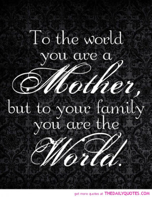 to-the-world-you-are-a-mother-family-quotes-sayings-pictures.jpg