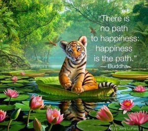 Buddhist Quotes Happiness Quot There is no Path to Happiness