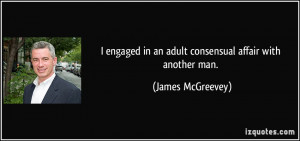 ... in an adult consensual affair with another man. - James McGreevey