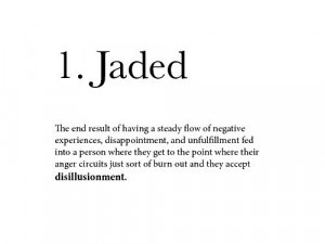 used to being hurt and taking an emotional beating. So what is a jaded ...