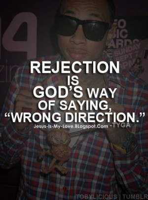 "Rejection is God's way of saying ""wrong direction"""
