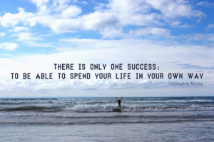 There is only one success: to be able to spend your life in your own ...