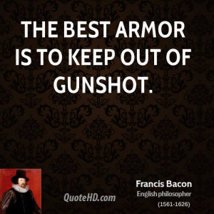 The best armor is to keep out of gunshot.