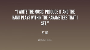 ... , produce it and the band plays within the parameters that I set