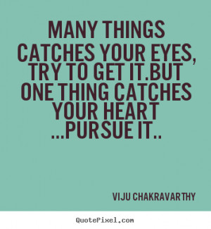 things catches your Eyes, try to get it.But one thing catches your ...
